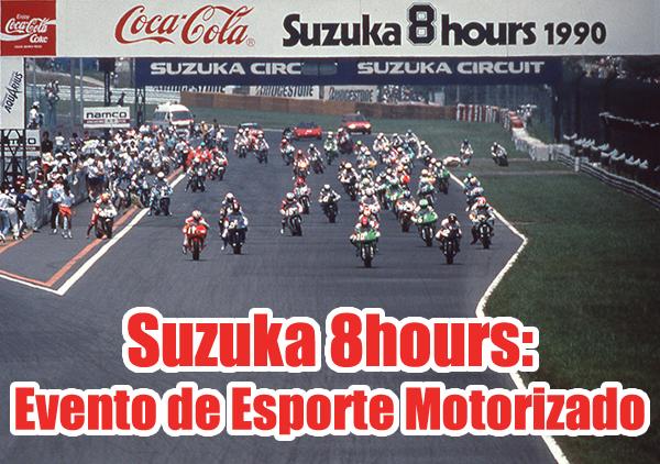 &nbspSuzuka 8hours: Grande evento de moto velocidade no Circuito de Suzuka
