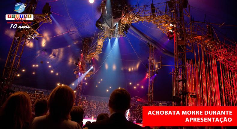 &nbspAcrobata do Cirque du Soleil morre após queda durante espetáculo