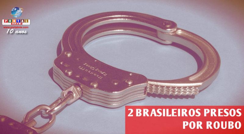 &nbspDois brasileiros presos por roubo