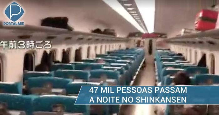 &nbsp47 mil pessoas passam noite dentro de shinkansen