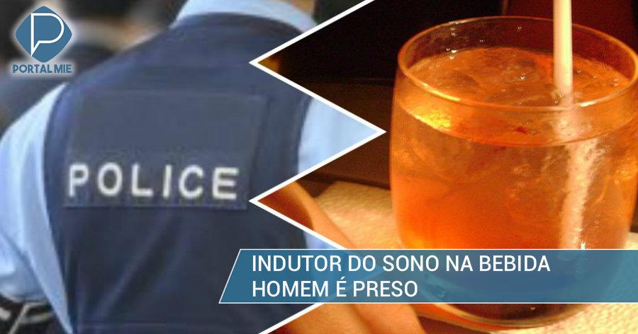 &nbspBancário é preso por colocar indutor do sono na bebida da mulher
