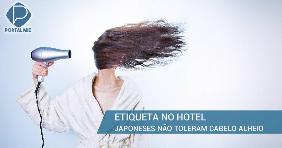 &nbspJaponeses não perdoam cabelo alheio caído no hotel