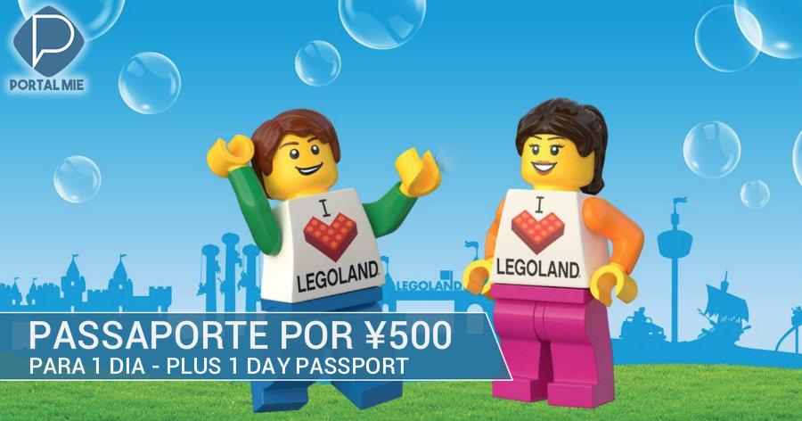 &nbsp'Plus 1 Day Passport' do parque Legoland: ¥500