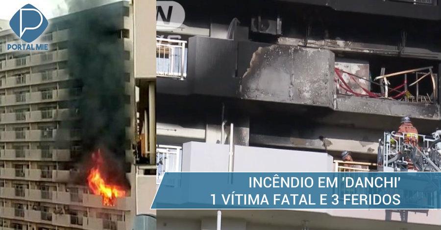 &nbspVítima fatal no incêndio em 'danchi', mais 3 feridos
