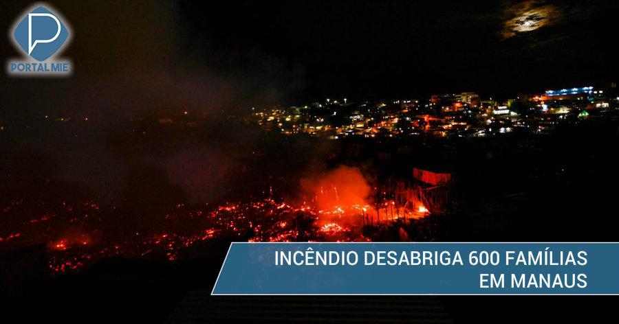 &nbspIncêndio gigantesco em Manaus queima cerca de 600 casas